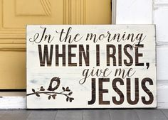 Jesus Wall Art scripture wood sign | in the morning when i rise give me jesus