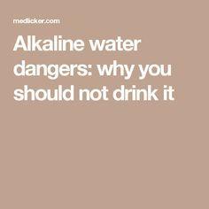 Alkaline water dangers: why you should not drink it