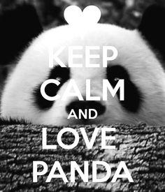 Keep calm and love PANDA!:)