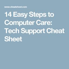 14 Easy Steps to Computer Care: Tech Support Cheat Sheet