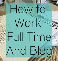 Working full time and blogging can be a delicate balance. Here are my tips for developing a system that works for you.