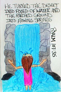 """He turned the desert into pools of water and the parched ground into flowing streams."" Psalm (Scripture Doodle of encouragement) Scripture Doodle, Scripture Art, Bible Art, Bible Verses Quotes, Bible Scriptures, Faith Quotes, Wisdom Bible, Encouragement Quotes, Christian Art"