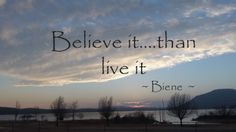 believe it whatever you want to have happen...than...act on it https://www.facebook.com/pages/Life-Love-Joy-and-Happiness/190801544454370?ref=hl