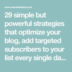 29 simple but powerful strategies that optimize your blog, add targeted subscribers to your list every single day and grow your list on steroids