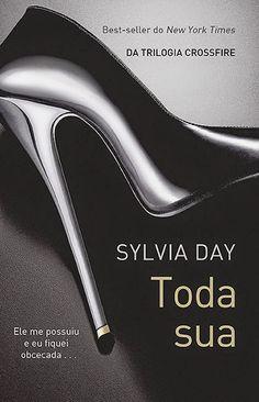 Sylvia Day - Toda Sua // Série Crossfire 01 // Gideon Cross entrou na minha vida como um relâmpago na escuridão...