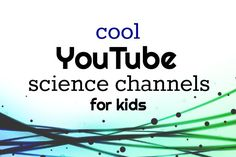 Science youtube channels for kids, a great way to have a model of a complicated concept or theory
