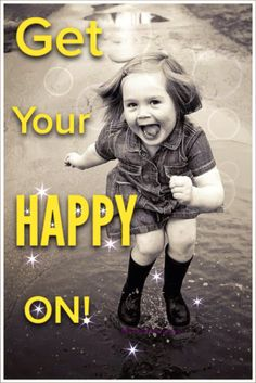Get Your HAPPY ON!  In life we all must try and get our HAPPY on even when we don't feel like it. Changes the entire day with ONE POSITIVE attitude!  Enjoy