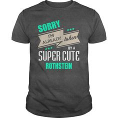 ROTHSTEIN sorry im already taken by {name} shirts  #gift #ideas #Popular #Everything #Videos #Shop #Animals #pets #Architecture #Art #Cars #motorcycles #Celebrities #DIY #crafts #Design #Education #Entertainment #Food #drink #Gardening #Geek #Hair #beauty #Health #fitness #History #Holidays #events #Home decor #Humor #Illustrations #posters #Kids #parenting #Men #Outdoors #Photography #Products #Quotes #Science #nature #Sports #Tattoos #Technology #Travel #Weddings #Women