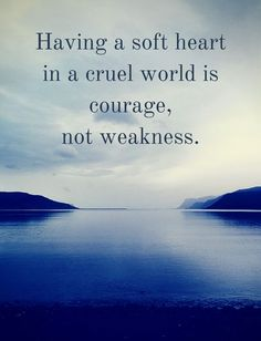 cute meaningful quotes: Having a soft heart in a cruel world is courage, not weakness. Good Quotes, Quotes To Live By, Amazing Quotes, Wisdom Quotes, Inspiring Quotes, Quotes Quotes, Inspirational Quotes For Teens, Sunday Quotes, Quotes Images
