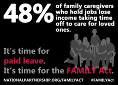 Fact: 48% of family caregivers who hold jobs lose income taking time off to care for loved ones.