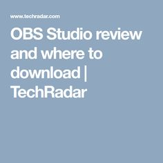 OBS Studio review and where to download | TechRadar