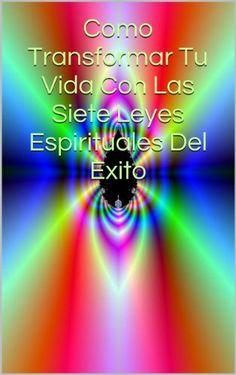 Como Transformar Tu Vida Con Las Siete Leyes Espirituales Del Exito (Spanish Edition) by Rita Tonelli, http://www.amazon.com/dp/B00GZ4A0E6/ref=cm_sw_r_pi_dp_y6kMsb12PAY8D