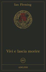Vivi e lascia morire - Ian Fleming - Adelphi Edizioni