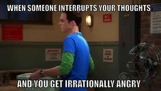I feel you Sheldon. You finally get ahold of a thought and wham! Gone! Major Bipolar Trigger Buzz (BtB).