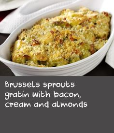 Brussels sprouts gratin with bacon, cream and almonds |      You won't hear any protests at this sprouts dish - almonds, double cream, bacon and parmesan make for a luscious accompaniment for traditional turkey.
