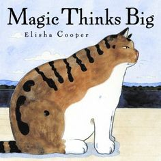 Magic Thinks Big Elisha Cooper 0060581646 9780060581640 Magic the cat is very large, very round, and unable to make up his mind. Magic the cat is sort of silly, sort of sleepy, and stuck in one spot. Look! Magic the cat may not be Bedtime Reading, Book Reviews For Kids, Kinds Of Cats, Ya Novels, Animal Alphabet, Think Big, Little Kittens, Cat Sitting, Chapter Books