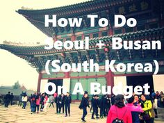 How To Do Seoul + Busan (South Korea) On A Budget
