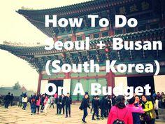 How To Do Seoul + Busan (South Korea) On A Budget