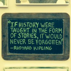 """""""If history were taught in the form of stories, it would never be forgotten."""" - Rudyard Kipling #quotes #history #memories"""