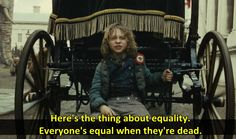 """""""Here is the thing about equality, everyone's equal when they're dead.""""   - Les Misérables (2012)   Russell Crowe Hugh Jackman  Anne Hathaway  Eddie Redmayne Amanda Seyfried"""