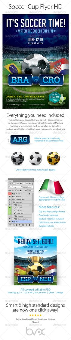Soccer Cup Flyer HD Everything you need included. This multipurpose Soccer Flyer was carefully designed for use on the current Soccer Cup, or any other international matches. Features:  All images included  2 PSDseditable and organized layered files  Edit t