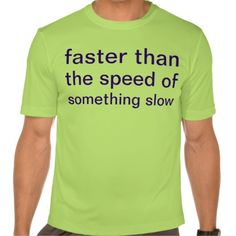faster than the speed of something slow shirts Funny Shirts, Tee Shirts, I Hate Running, College T Shirts, Running Shirts, Running Gear, Black And White Shirt, Runner Girl, Graphic Shirts