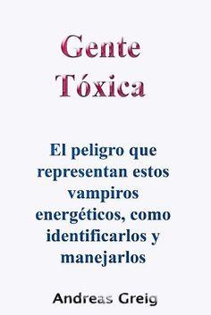 Gente Tóxica El peligro que representan estos vampiros energéticos, como identificarlos y manejarlos, http://www.amazon.es/dp/B009XIQBYE/ref=cm_sw_r_pi_awdl_RH5Htb1VX9FRB