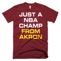 Akron Ohio t-shirt - Just a NBA Champ From Akron tshirt Maroon Shirts c63576e8d