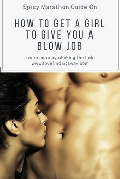 How to Get a Girl to Give You a Blow job (The Spicy Marathon Guide)