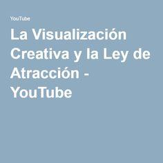 La Visualización Creativa y la Ley de Atracción - YouTube