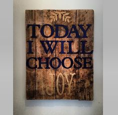 Today I will choose joy. DIY. Barn board. Saying. Art.