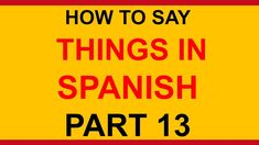✔️😊🕙 How to say things in Spanish part 13 by FreeSpanishTutorials.net