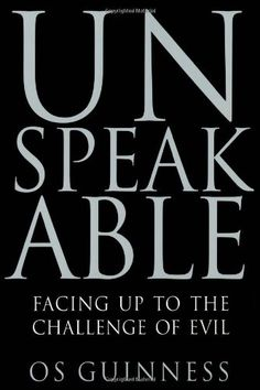 Unspeakable: Facing Up to the Challenge of Evil by OS Guinness,http://www.amazon.com/dp/0060833009/ref=cm_sw_r_pi_dp_uqgytb06XKAR71W5