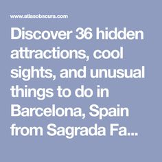 Discover 36 hidden attractions, cool sights, and unusual things to do in Barcelona, Spain from Sagrada Família to Saint Joseph Oriol Plaque.