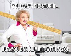 Betty whites quote...