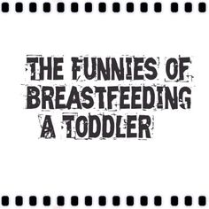 The Funnies of Breastfeeding a Toddler