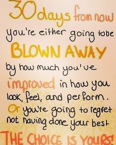 """#MondayMotivation: """"30 days from now you're either going to be blown away by how much you've improved in how you look, feel and perform. Or, you're going to regret not having done your best. The choice is yours!"""""""