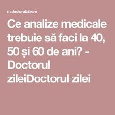 Ce analize medicale trebuie să faci la 40, 50 și 60 de ani? - Doctorul zileiDoctorul zilei