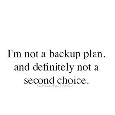 1st choice. Because im always second best and for once even I know that I deserve more.