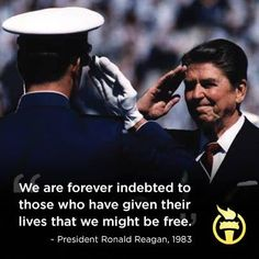 """Ronald Reagan quote. """"We are forever indebted to those who have given their lives that we might be free."""" Americans for Prosperity~ Now, here's a president that had his priorities straight!!!"""