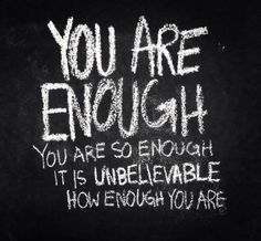 You are enough! Don't let your tell you that you need to change to deserve food or life (or anything!) You are enough, EXACTLY as you are! Great Quotes, Quotes To Live By, Inspirational Quotes, Motivational Quotes, Super Quotes, Uplifting Quotes, Awesome Quotes, Quotable Quotes, Sunday Inspiration