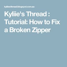 Kyliie's Thread : Tutorial: How to Fix a Broken Zipper