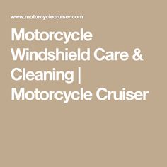 Motorcycle Windshield Care & Cleaning | Motorcycle Cruiser