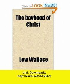 The Boyhood of Christ (9780217379816) Lew Wallace , ISBN-10: 0217379818  , ISBN-13: 978-0217379816 ,  , tutorials , pdf , ebook , torrent , downloads , rapidshare , filesonic , hotfile , megaupload , fileserve