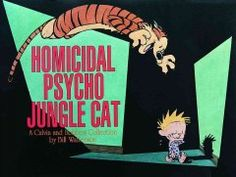 Homicidal Psycho Jungle Cat: A Calvin and Hobbes Collection, by Bill Watterson http://nypl.bibliocommons.com/item/show/18543535052_homicidal_psycho_jungle_cat