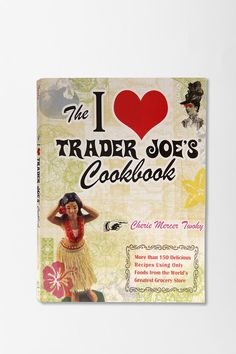 The I Love Trader Joe's Cookbook by Cherie Mercer Twohy