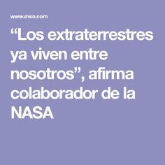 """""""Los extraterrestres ya viven entre nosotros"""", afirma colaborador de la NASA"""