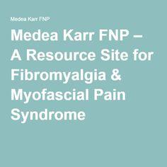 Medea Karr FNP – A Resource Site for Fibromyalgia & Myofascial Pain Syndrome