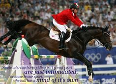 """""""People who say horse riding isn't a real sport are just intimidated, because in our sport, the ball has a mind of it's own."""""""