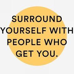 Surround yourself with people who get you. Via @minnamaydesign #MirandaDooleyMFT #MentalHealth #Counseling #westlakehighschool #andersonhighschool #mccallumhighschool #westwoodhighschool #austinhighschool #AustinTexas #AustinTX #Austin #Austin360 #Austin512 #TexasForever #IgAustinTexas #ATX #ATXdomain #ATXhealth #Longhorns #utexas #texasExs #theuniversityoftexas #hookem #hookemhorns #texaslonghorns #do512 #512 #365thingsaustin Positive Mindset, Positive Vibes, Positive Quotes, Motivational Quotes, Westwood High School, Austin High School, Westlake High School, Be Kind Always, Trust Yourself